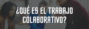 ¿Qué es el trabajo colaborativo? Definición + Ejemplos